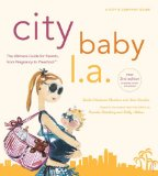 City Baby L.A., 2nd Edition: The Ultimate Guide for Los Angeles Parents from Pregnancy through Preschool (City and Company)