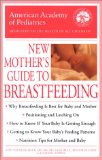 Cover: American Academy of Pediatrics - The American Academy of Pediatrics New Mother's Guide to Breastfeeding